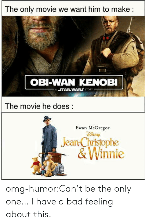 christophe: The only movie we want him to make:  OBI-WAN KENOBI  STAR WARS STORY  The movie he does:  Ewan MeGregor  Jean Christophe  &Winnie omg-humor:Can't be the only one… I have a bad feeling about this.