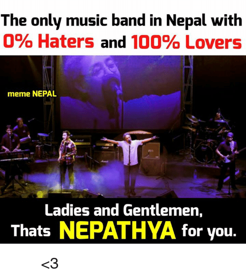 Haterate: The only music band in Nepal with  0% Haters and  100% Lovers  meme NEPAL  Ladies and Gentlemen,  Thats  NEPATHYA for you. नेपथ्य <3