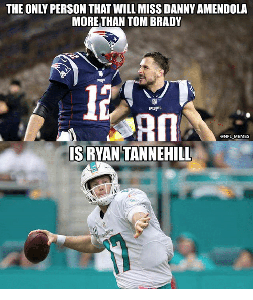 tannehill: THE ONLY PERSON THAT WILL MISS DANNY AMENDOLA  MORE THAN TOM BRADY  l3  am  @NFL MEMES  IS RYAN TANNEHILL