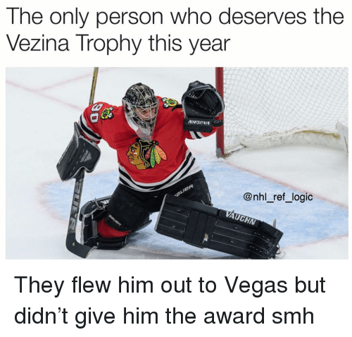 Logic, Memes, and National Hockey League (NHL): The only person who deserves the  Vezina Trophy this year  @nhl_ref_logic  VAUGHN They flew him out to Vegas but didn't give him the award smh