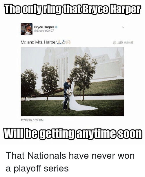 Memes, Bryce Harper, and 🤖: The only ring that Bryce Harper  Bryce Harper  @Bharper 3407  Mr. and Mrs. Harper  umbo memes.  12/19/16, 1:22 PM  Will gettinganytime soon That Nationals have never won a playoff series