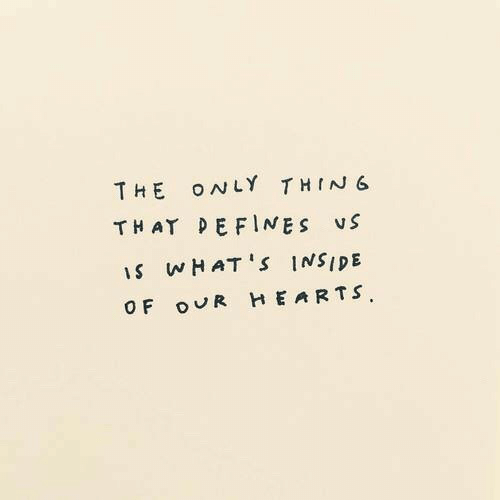 defines: THE ONLY THIN6  THAT DEFINES vS  is wHAT 'S INSIDE  O F OUR H EARTS