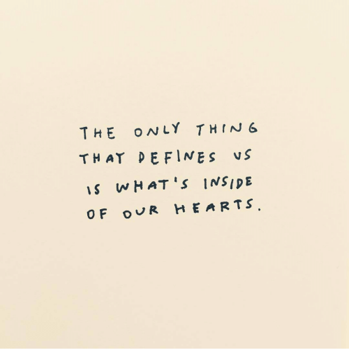 defines: THE ONLY THING  THAT DEFINES vS  s wHAT 'S INSIDE  OF OVR HEARTS