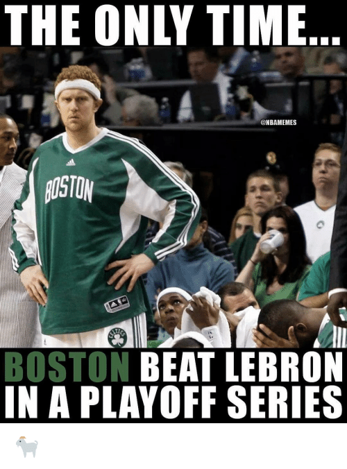 Nba, Boston, and Lebron: THE ONLY TIME  @NBAMEMES  OSTON  BOSTON BEAT LEBRON  IN A PLAVOFF SERIES 🐐