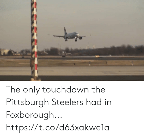 Football, Nfl, and Pittsburgh Steelers: The only touchdown the Pittsburgh Steelers had in Foxborough... https://t.co/d63xakwe1a