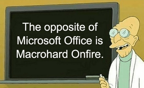 Microsoft, Microsoft Office, and Office: The opposite of  Microsoft Office is  Macrohard Onfire.