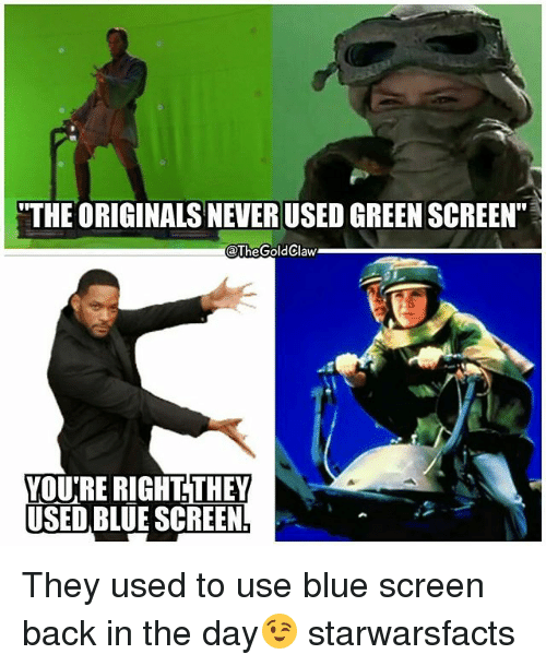 "green screen: ""THE ORIGINALS NEVER USED GREEN SCREEN""  @TheGoldClaw  YOURE RIGHT. THEY  USED BLUE SCREEN They used to use blue screen back in the day😉 starwarsfacts"
