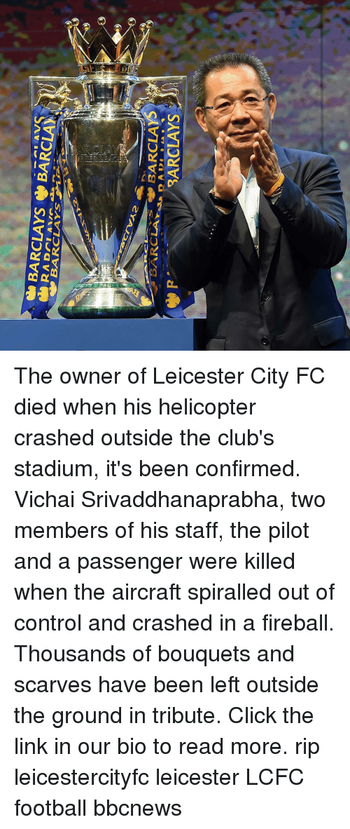 Leicester City: The owner of Leicester City FC died when his helicopter crashed outside the club's stadium, it's been confirmed. Vichai Srivaddhanaprabha, two members of his staff, the pilot and a passenger were killed when the aircraft spiralled out of control and crashed in a fireball. Thousands of bouquets and scarves have been left outside the ground in tribute. Click the link in our bio to read more. rip leicestercityfc leicester LCFC football bbcnews