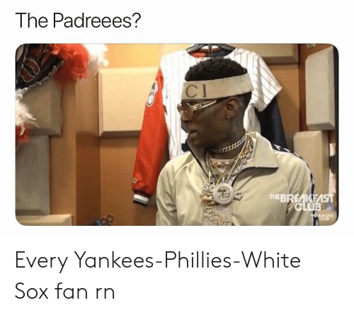 Memes, Philadelphia Phillies, and New York Yankees: The Padreees?  C I  THEBREAKE Every Yankees-Phillies-White Sox fan rn