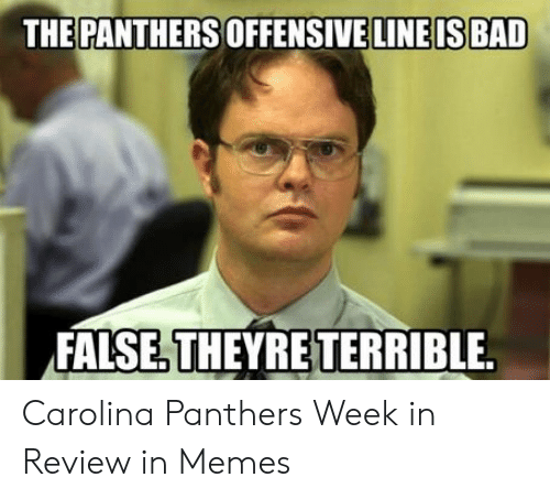 Offensive Line: THE PANTHERS OFFENSIVE LINE IS BAD  FALSE THEYRE TERRIBLE Carolina Panthers Week in Review in Memes