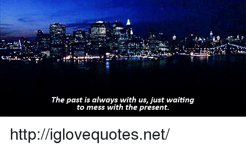 Http, Waiting..., and Net: The past is always with us, just waiting  to mess with the present http://iglovequotes.net/