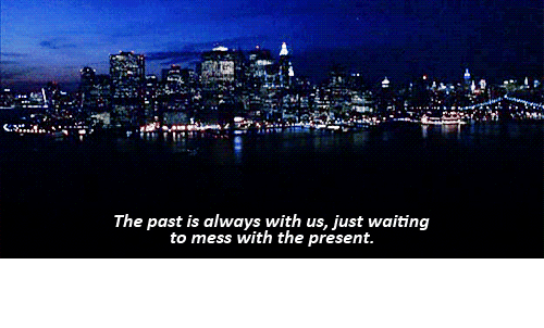 The Past: The past is always with us, just waiting  to mess with the present. https://iglovequotes.net/