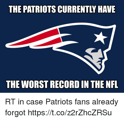 Patriots Fans: THE PATRIOTS CURRENTLY HAVE  THE WORST RECORD IN THE NFL RT in case Patriots fans already forgot https://t.co/z2rZhcZRSu