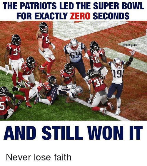The PATRIOTS LED THE SUPER BOWL FOR EXACTLY ZERO SECONDS 69 19 AND