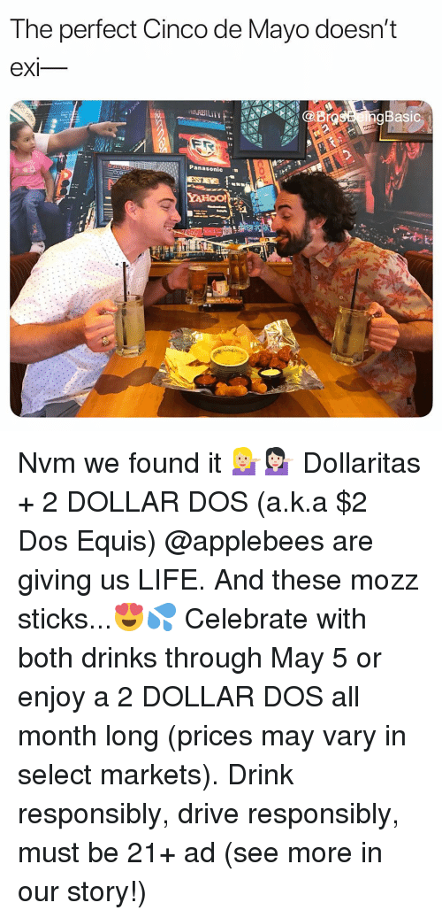 May 5: The perfect Cinco de Mayo doesn't  eXI  Basic  Panasonic . Nvm we found it 💁🏼💁🏻 Dollaritas + 2 DOLLAR DOS (a.k.a $2 Dos Equis) @applebees are giving us LIFE. And these mozz sticks...😍💦 Celebrate with both drinks through May 5 or enjoy a 2 DOLLAR DOS all month long (prices may vary in select markets). Drink responsibly, drive responsibly, must be 21+ ad (see more in our story!)