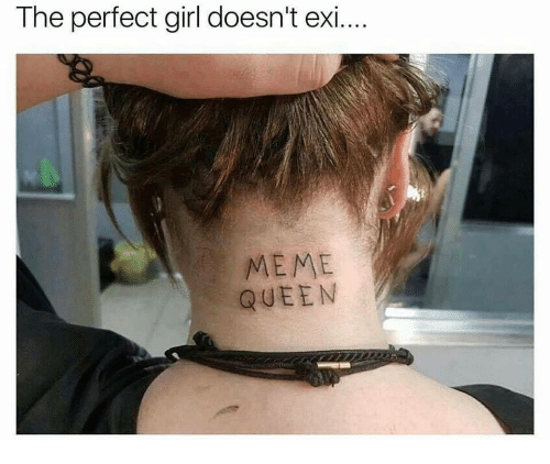 Meme, Perfect Girl, and Queen: The perfect girl doesn't exi  MEME  QUEEN