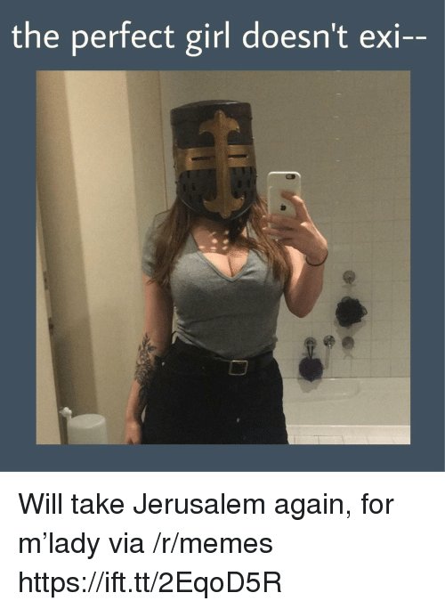 perfect girl: the perfect girl doesn't exi-- Will take Jerusalem again, for m'lady via /r/memes https://ift.tt/2EqoD5R