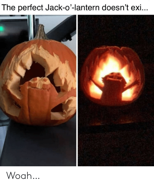 jack: The perfect Jack-o'-lantern doesn't exi... Woah…