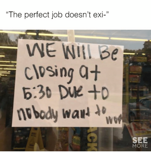 "Jobbed: ""The perfect job doesn't exi-""  1)  WE WIA Be  closing at  b:30 DVE +D  WO  SEE  MORE"