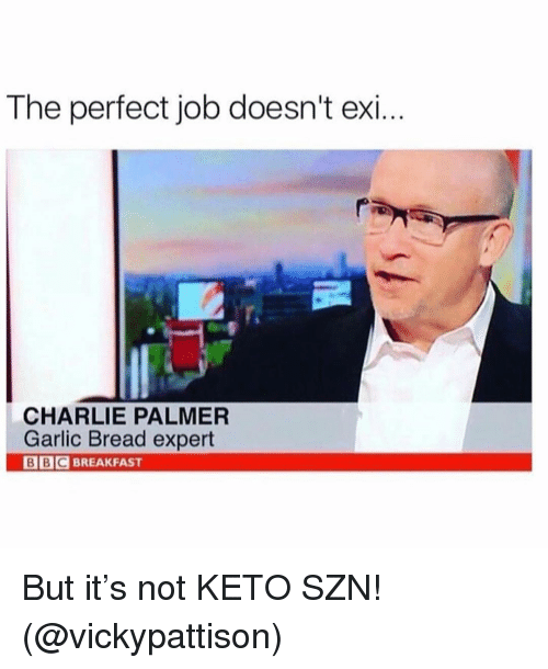 Charlie, Funny, and Breakfast: The perfect job doesn't exi..  CHARLIE PALMER  Garlic Bread expert  BBCBREAKFAST  B C BREAKFAST But it's not KETO SZN! (@vickypattison)