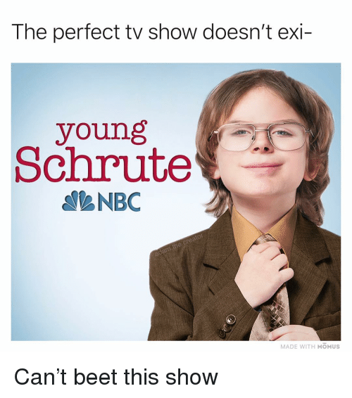 beet: The perfect tv show doesn't exi-  young  Schrute  NBC  MADE WITH MOMUS Can't beet this show