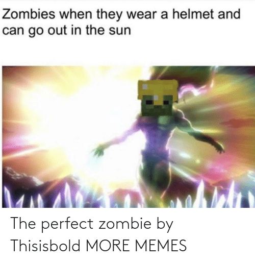 perfect: The perfect zombie by Thisisbold MORE MEMES