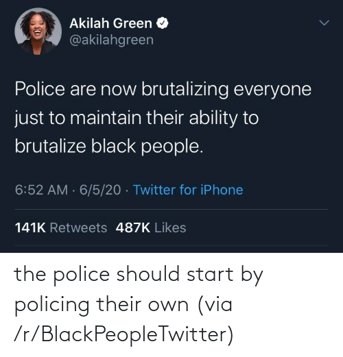 R Blackpeopletwitter: the police should start by policing their own (via /r/BlackPeopleTwitter)