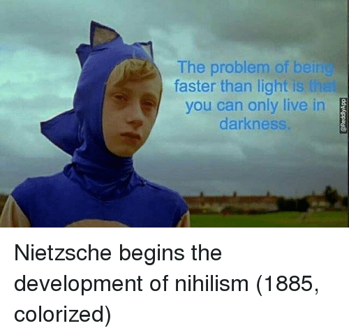 Bei: The problem of bei  faster than light is ha  you can only live in  darkness Nietzsche begins the development of nihilism (1885, colorized)