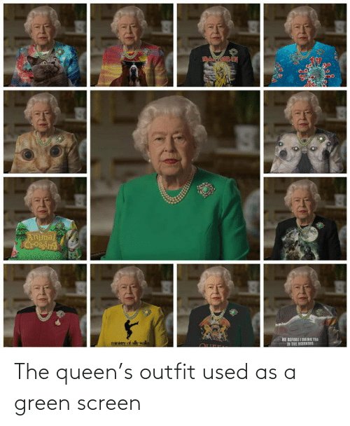the queen: The queen's outfit used as a green screen