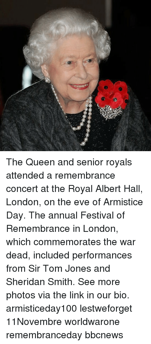 Memes, Queen, and Link: The Queen and senior royals attended a remembrance concert at the Royal Albert Hall, London, on the eve of Armistice Day. The annual Festival of Remembrance in London, which commemorates the war dead, included performances from Sir Tom Jones and Sheridan Smith. See more photos via the link in our bio. armisticeday100 lestweforget 11Novembre worldwarone remembranceday bbcnews