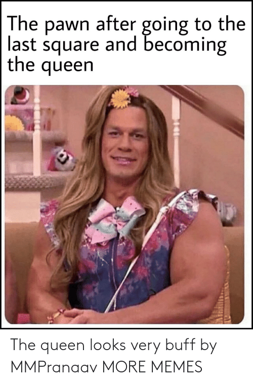 Queen: The queen looks very buff by MMPranaav MORE MEMES