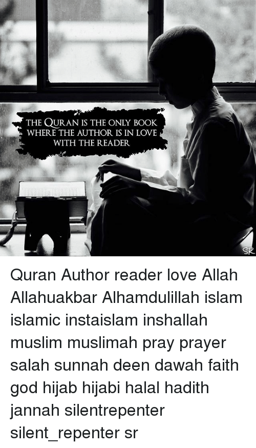 Hijabi: THE QURAN IS THE ONLY BOOK  WHERE THE AUTHOR IS IN LOVE  WITH THE READER Quran Author reader love Allah Allahuakbar Alhamdulillah islam islamic instaislam inshallah muslim muslimah pray prayer salah sunnah deen dawah faith god hijab hijabi halal hadith jannah silentrepenter silent_repenter sr