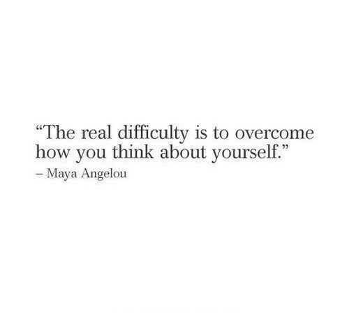 """Maya Angelou, The Real, and How: """"The real difficulty is to overcome  how vou think about vourself.""""  - Maya Angelou"""