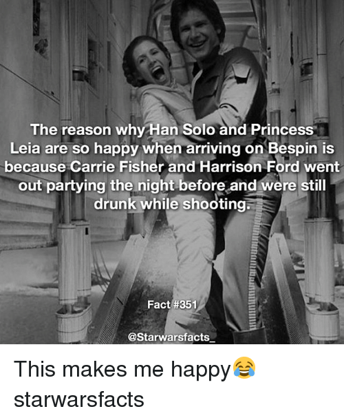 Princess Leia: The reason why Han Solo and Princess  Leia are so happy when arriving on Bespin is  because Carrie Fisher and Harrison Ford went  out partying the night before and were still  drunk while shooting;  Fact #351  @Starwarsfacts This makes me happy😂 starwarsfacts
