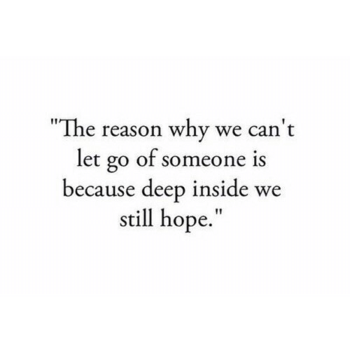 "the-reason-why: ""The reason why we can't  let go of someone  because deep inside we  still hope.  1S"