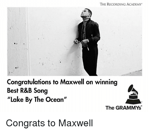 "Memes, 🤖, and Maxwell: THE RECORDING ACADEMY  Congratulations to Maxwell on winning  Best R&B Song  ""Lake By The Ocean""  The GRAMMYs Congrats to Maxwell"
