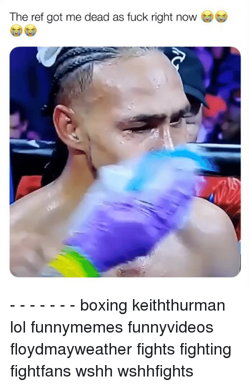 The Ref: The ref got me dead as fuck right now - - - - - - - boxing keiththurman lol funnymemes funnyvideos floydmayweather fights fighting fightfans wshh wshhfights