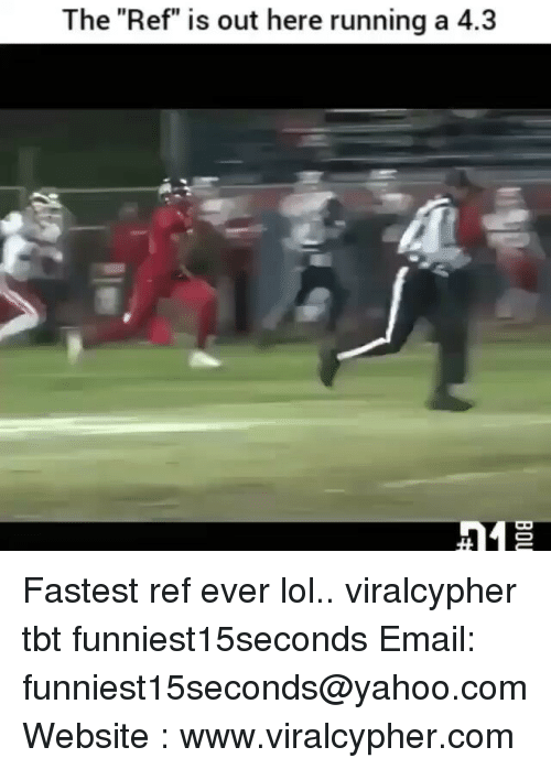 "The Ref: The ""Ref"" is out here running a 4.3 Fastest ref ever lol.. viralcypher tbt funniest15seconds Email: funniest15seconds@yahoo.com Website : www.viralcypher.com"