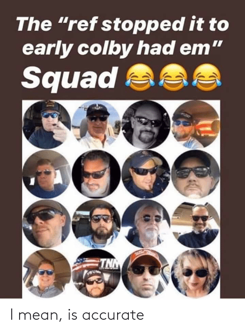 """The Ref: The """"ref stopped it to  early colby had em""""  Squad  TN  RU I mean, is accurate"""