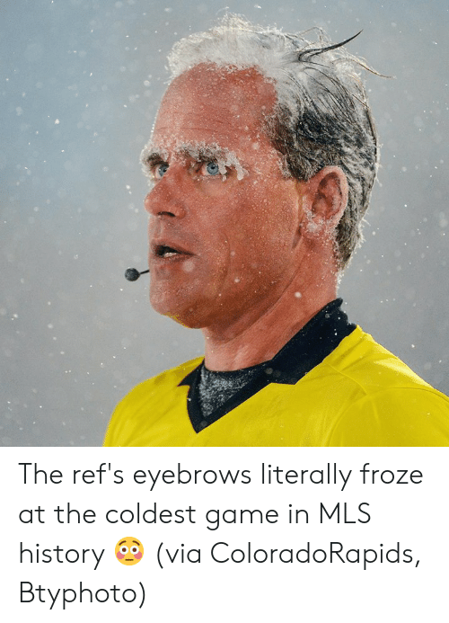 Game, History, and Mls: The ref's eyebrows literally froze at the coldest game in MLS history 😳  (via ColoradoRapids, Btyphoto)