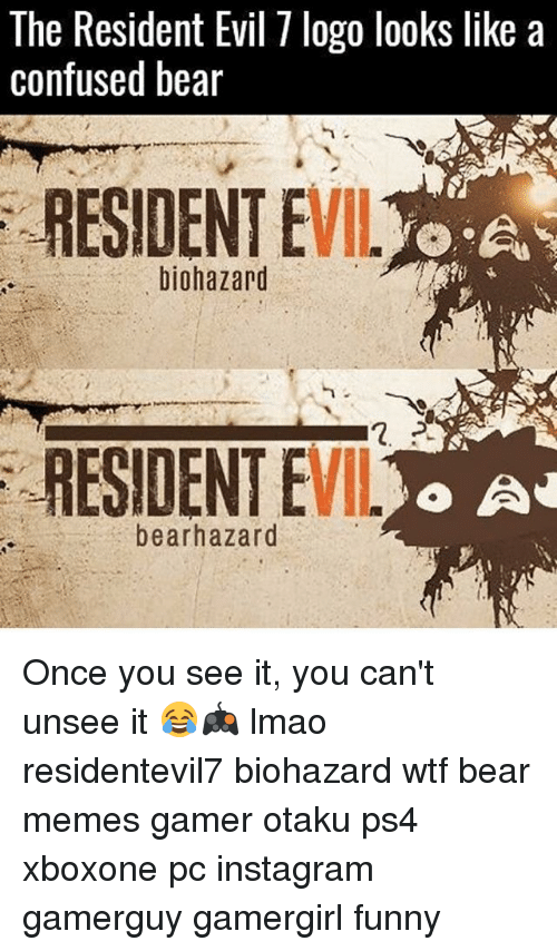 Once You See It: The Resident Evil logo looks like a  confused bear  RESIDENT E  -A  or  biohazard  RESIDENT E  o A  bearhazard Once you see it, you can't unsee it 😂🎮 lmao residentevil7 biohazard wtf bear memes gamer otaku ps4 xboxone pc instagram gamerguy gamergirl funny