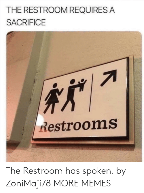 Spoken: The Restroom has spoken. by ZoniMaji78 MORE MEMES