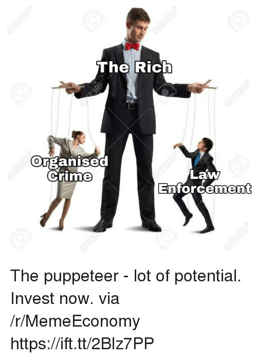 Crime, Invest, and Law: The Rich  orsanise0  Crime  0  Law  Enforcemen The puppeteer - lot of potential. Invest now. via /r/MemeEconomy https://ift.tt/2Blz7PP