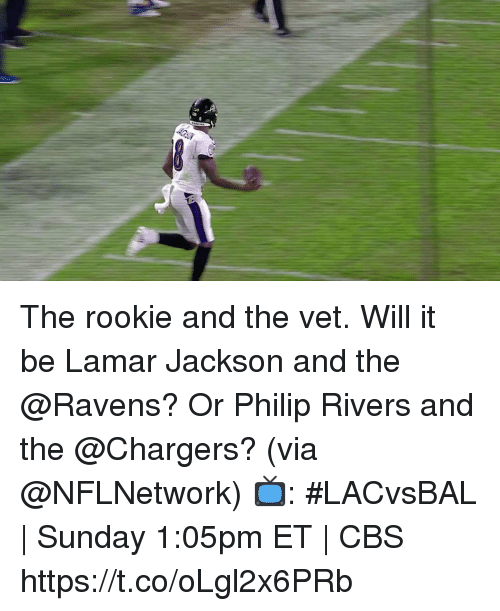 Memes, Cbs, and Chargers: The rookie and the vet.  Will it be Lamar Jackson and the @Ravens? Or Philip Rivers and the @Chargers? (via @NFLNetwork)  📺: #LACvsBAL | Sunday 1:05pm ET | CBS https://t.co/oLgl2x6PRb