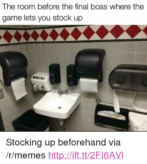 "Final Boss, Memes, and The Game: The room before the final boss where the  game lets you stock up <p>Stocking up beforehand via /r/memes <a href=""http://ift.tt/2FI6AVl"">http://ift.tt/2FI6AVl</a></p>"