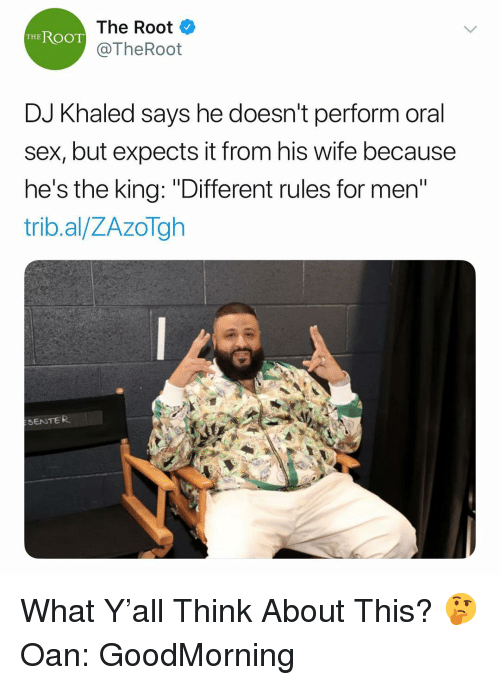 """DJ Khaled, Sex, and Wife: The Root  @TheRoot  THEROOT  DJ Khaled says he doesn't perform oral  sex, but expects it from his wife because  he's the king: """"Different rules for men  trib.al/ZAzoTgh  SENTER What Y'all Think About This? 🤔 Oan: GoodMorning"""