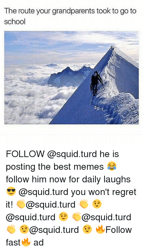 Regretation: The route your grandparents took to go to  school FOLLOW @squid.turd he is posting the best memes 😂follow him now for daily laughs😎 @squid.turd you won't regret it! 👏@squid.turd 👏 😉@squid.turd 😉 👏@squid.turd 👏 😉@squid.turd 😉 🔥Follow fast🔥 ad