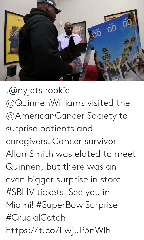 Memes, Survivor, and Cancer: the s  ROW  SECTION  00 00 00 .@nyjets rookie @QuinnenWilliams visited the @AmericanCancer Society to surprise patients and caregivers. Cancer survivor Allan Smith was elated to meet Quinnen, but there was an even bigger surprise in store – #SBLIV tickets!  See you in Miami! #SuperBowlSurprise #CrucialCatch https://t.co/EwjuP3nWlh