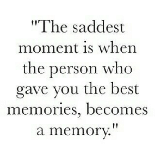 "You The Best: ""The saddest  moment is when  the person who  gave you the best  memories, becomes  a memory."""