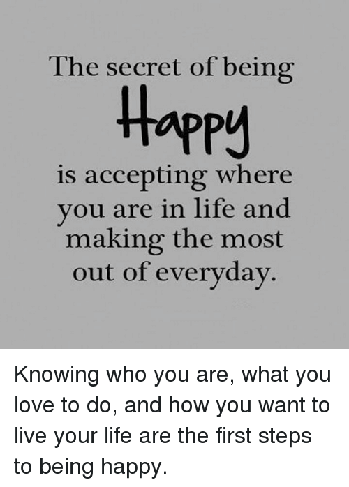 The Secret Of Being Appy Is Accepting Where You Are In Life And